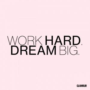 Work hard. Dream big.